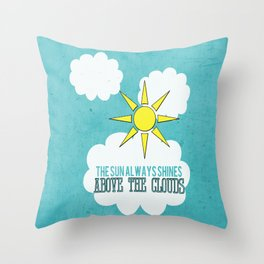 The Sun Always Shines Above The Clouds  Throw Pillow