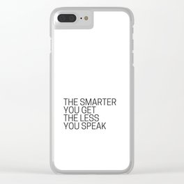The Smarter You Get The Less You Speak Clear iPhone Case