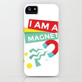 I am a magnet iPhone Case