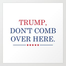 Trump Don't Comb Over Here Art Print