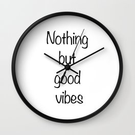 Nothing but good vibes Wall Clock