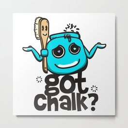 Got Chalk? Metal Print