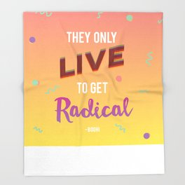 They Only Live to get Radical - Bodhi from Point Break Throw Blanket