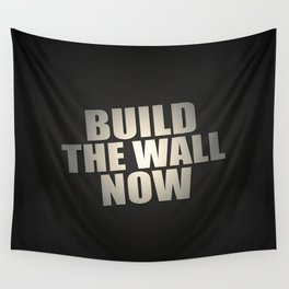 Build The Wall Now Wall Tapestry