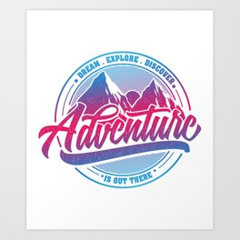Dream Explore Discover Adventure Is Out There bp Art Print
