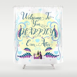 Welcome To Your Happily Ever After Shower Curtain