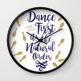 Dance First Think Later II Wall Clock