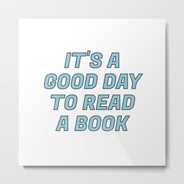 It's a Good Day to Read a Book blue Metal Print