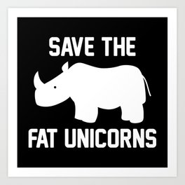 Save The Fat Unicorns Art Print