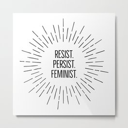 Resist. Persist. Feminist. - empower women Metal Print