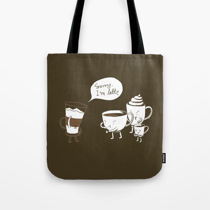 Sorry, I'm latte. Tote Bag