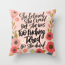 Pretty Swe*ry: She Believed She Could... Throw Pillow