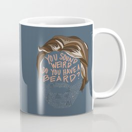 You Sound Weird, Do You Have A Beard? Coffee Mug