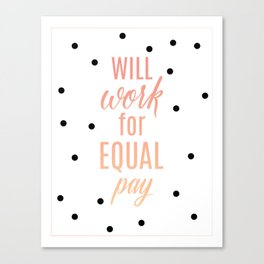 Will Work For Equal Pay Canvas Print