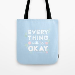 Every Thing Will Be Okay Tote Bag