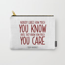 Knowing and Caring Quote - Teddy Roosevelt Carry-All Pouch