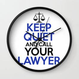 Keep Quiet And Call Your Lawyer Wall Clock