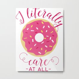 i literally donut care! Metal Print