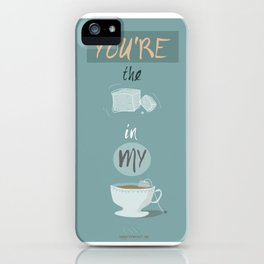 You're the sugar cube in my tea cup iPhone Case