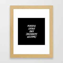 Peaceful Locals Only. Beginners Welcome. Framed Art Print