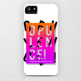 Opulence! You own everything. Everything is yours. iPhone Case