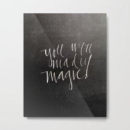 You Were Made Of Magic Metal Print