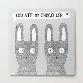 You ate my chocolate..? Metal Print