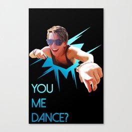 You me dance? Canvas Print