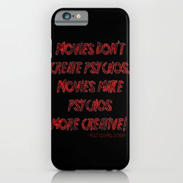 Movies Don't Create Psychos iPhone Case