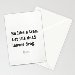 Be like a tree. Let the dead leaves drop. Rumi Stationery Cards