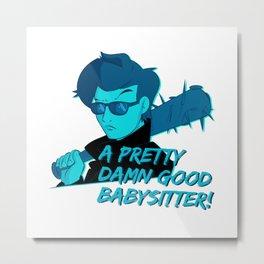 Steve - Pretty Damn Good Babysitter Metal Print