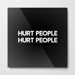 HURT PEOPLE HURT PEOPLE Metal Print
