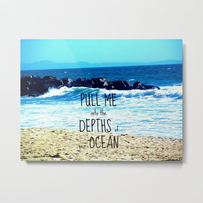 PULL ME INTO YOUR DEPTHS II  Metal Print