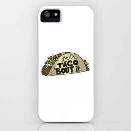 Lets Taco Bout It iPhone Case
