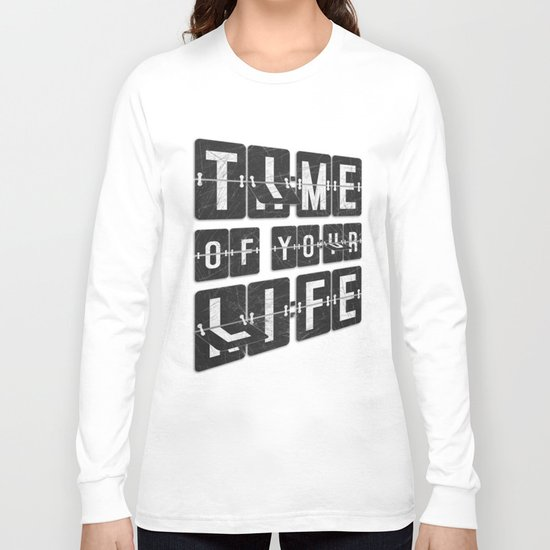 Time of Your Life Long Sleeve T-shirt