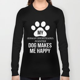 My German Shorthaired Pointer Makes Me Happy Long Sleeve T-shirt