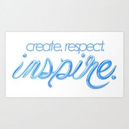 create. respect. inspire. Art Print