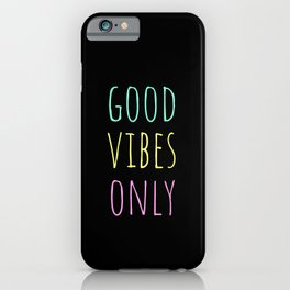 Good Vibes Only - Be Positive Inspirational Quote iPhone Case