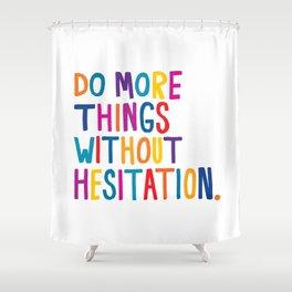 Without Hesitation Shower Curtain