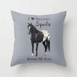 I Love Seeing Spots Black Appaloosa Horse Throw Pillow