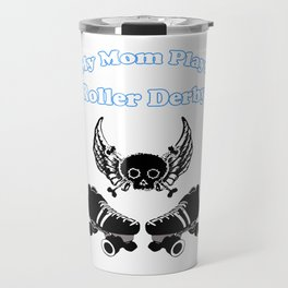 My Mom Plays Roller Derby (Boy) Travel Mug
