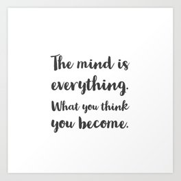 The mind is everything. What you think you become. Buddhist Quote Art Print