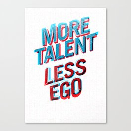 More Talent Less Ego Canvas Print
