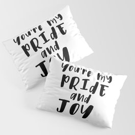 You're My Pride And Joy Pillow Sham