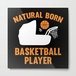 Natural Born Basketball Player Metal Print