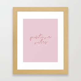 POSITIVE VIBES ONLY - Pink Framed Art Print