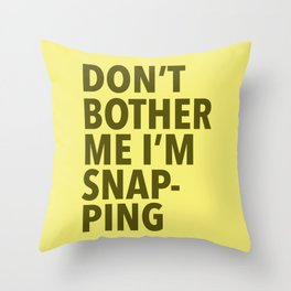 Don't Bother Me I'm Snapping Throw Pillow