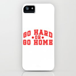 "Are You A Hard Working Person? A Perfect Tee For You Saying ""Go Hard Or Go Home"" Strong House iPhone Case"