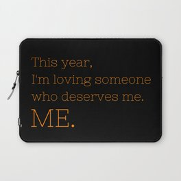 I'm loving someone who deserves me. ME - OITNB Collection Laptop Sleeve