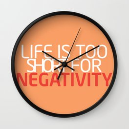 Life Is Too Short For Negativity Wall Clock